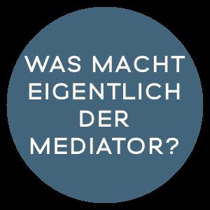 Was macht der Mediator?